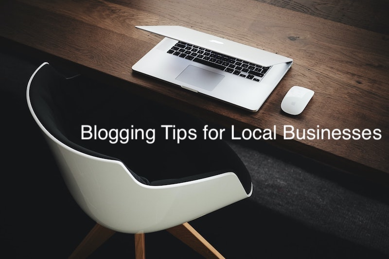 Blogging Tips for Local Businesses