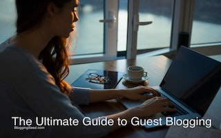 The Ultimate Guide to Effective Guest Blogging That Always Works